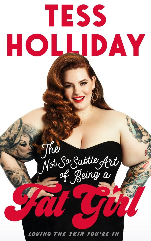 Tess Holliday, book, plus-size, blogger, model, self-love, the not so subtle art of being a fat girl, tattoos