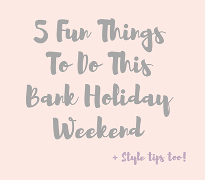 5 Fun Things to Do This Bank Holiday