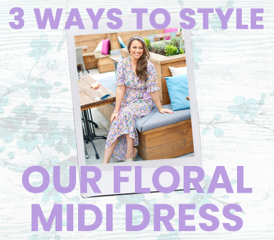 3 Ways To Style Our Floral Midi Dress